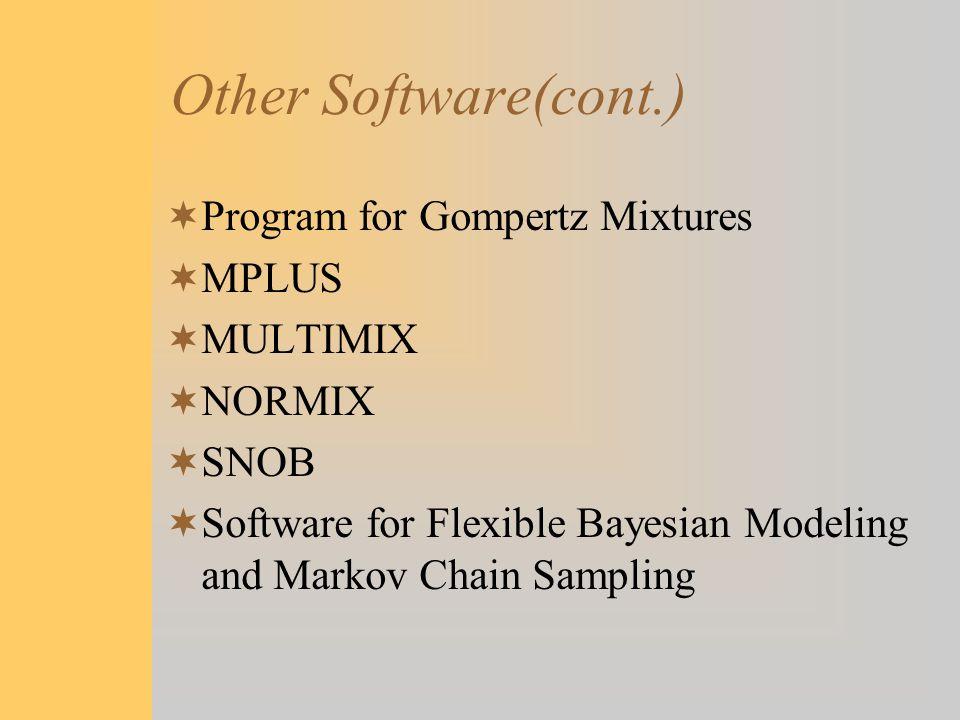 Other Software(cont.) Program for Gompertz Mixtures MPLUS MULTIMIX