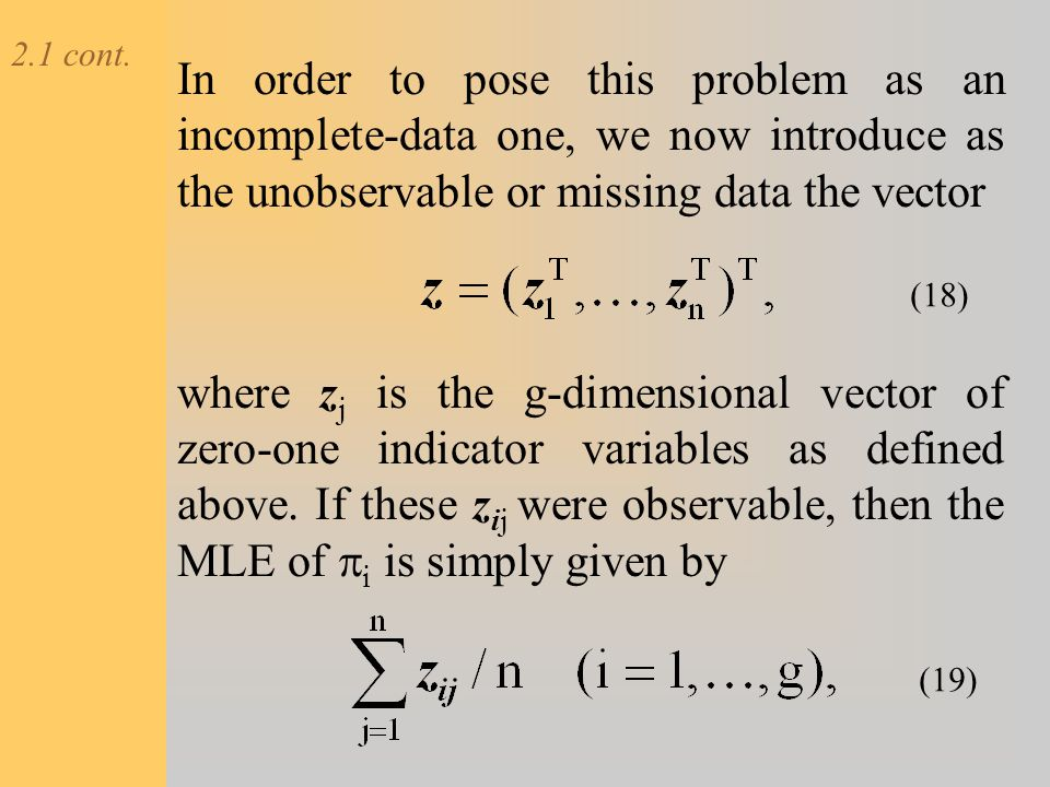2.1 cont. In order to pose this problem as an incomplete-data one, we now introduce as the unobservable or missing data the vector.
