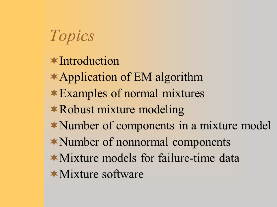 Topics Introduction Application of EM algorithm