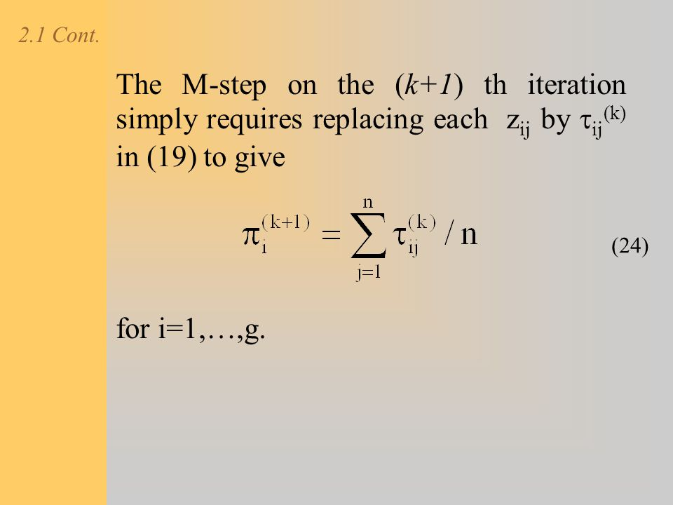 2.1 Cont. The M-step on the (k+1) th iteration simply requires replacing each zij by tij(k) in (19) to give.