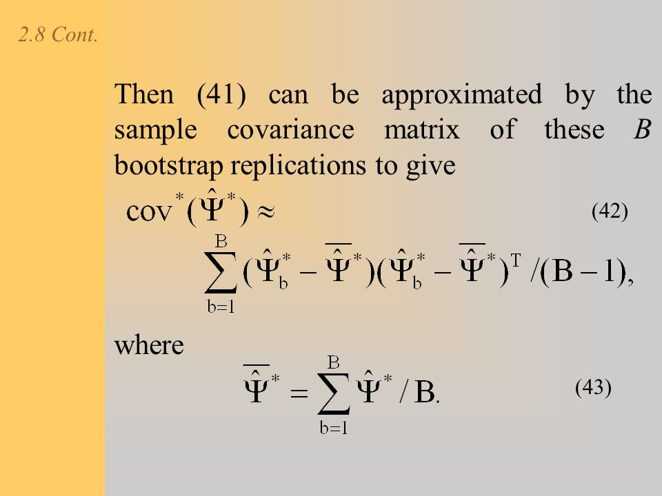 2.8 Cont. Then (41) can be approximated by the sample covariance matrix of these B bootstrap replications to give.
