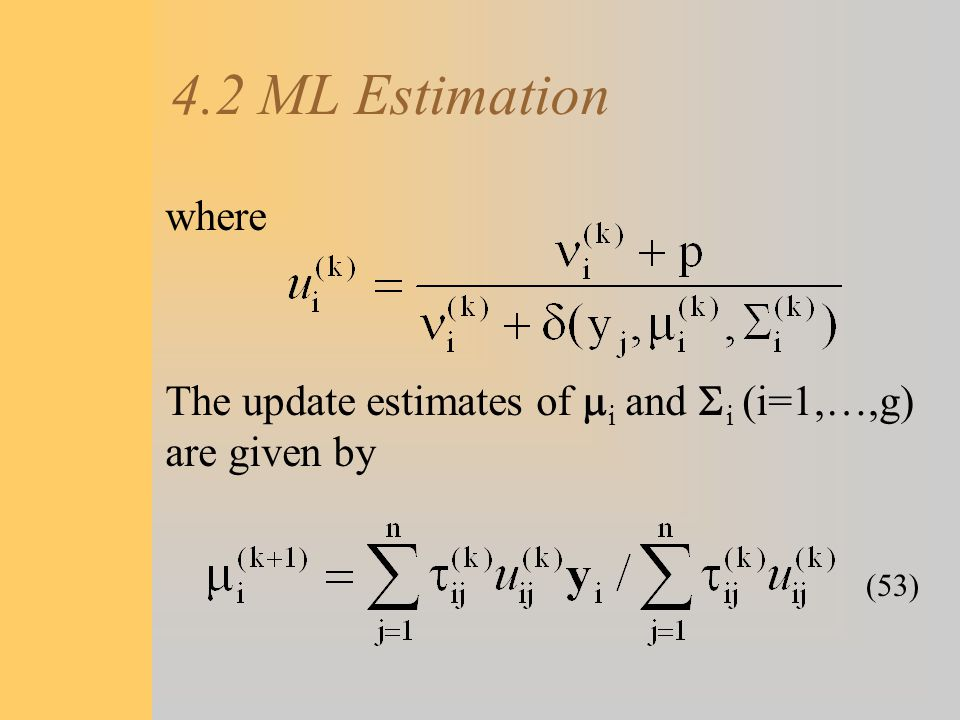 4.2 ML Estimation where The update estimates of mi and Si (i=1,…,g) are given by (53)
