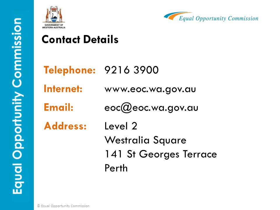 Contact Details Telephone: 9216 3900 Internet: www.eoc.wa.gov.au