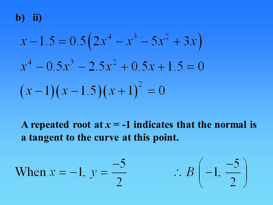 b) ii) A repeated root at x = -1 indicates that the normal is a tangent to the curve at this point.