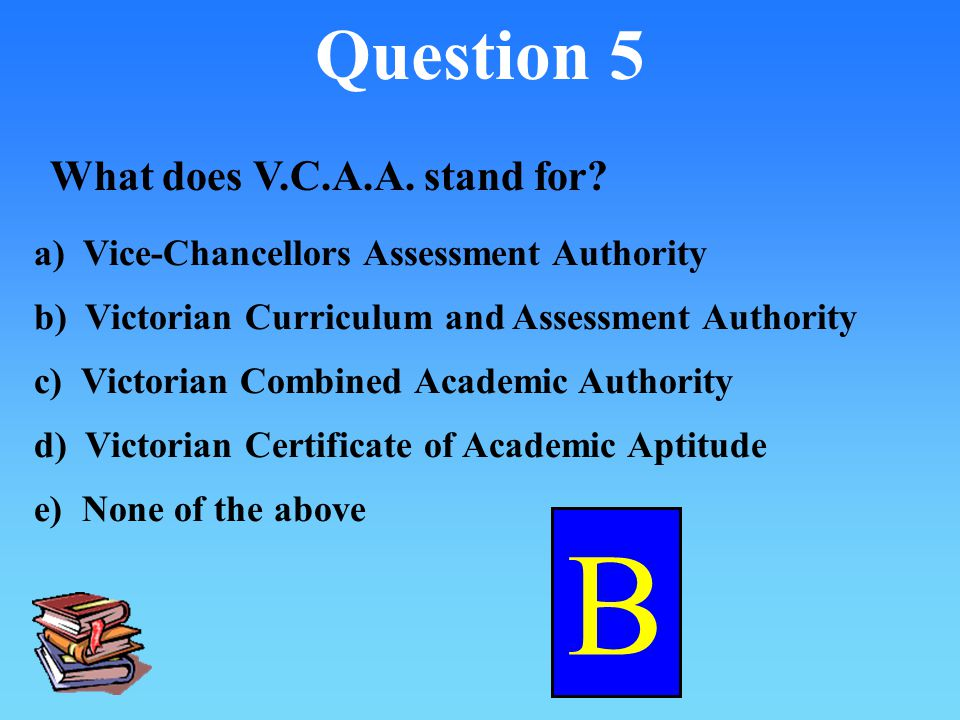 B Question 5 What does V.C.A.A. stand for