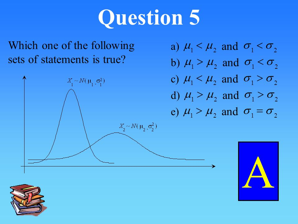 A Question 5 Which one of the following sets of statements is true