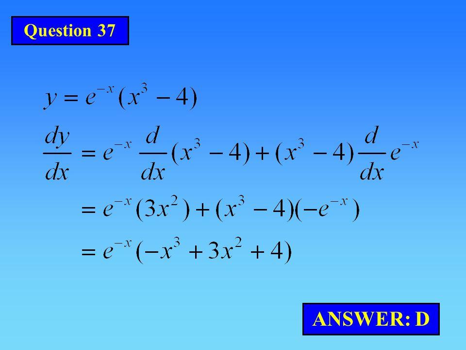 Question 37 ANSWER: D
