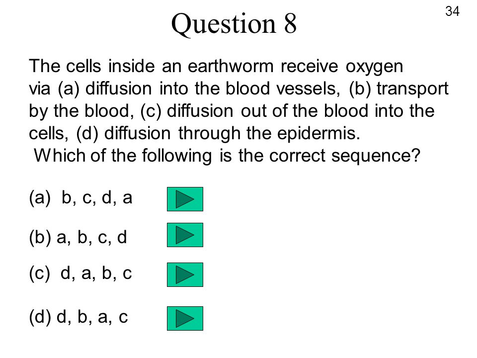 Question 8 The cells inside an earthworm receive oxygen