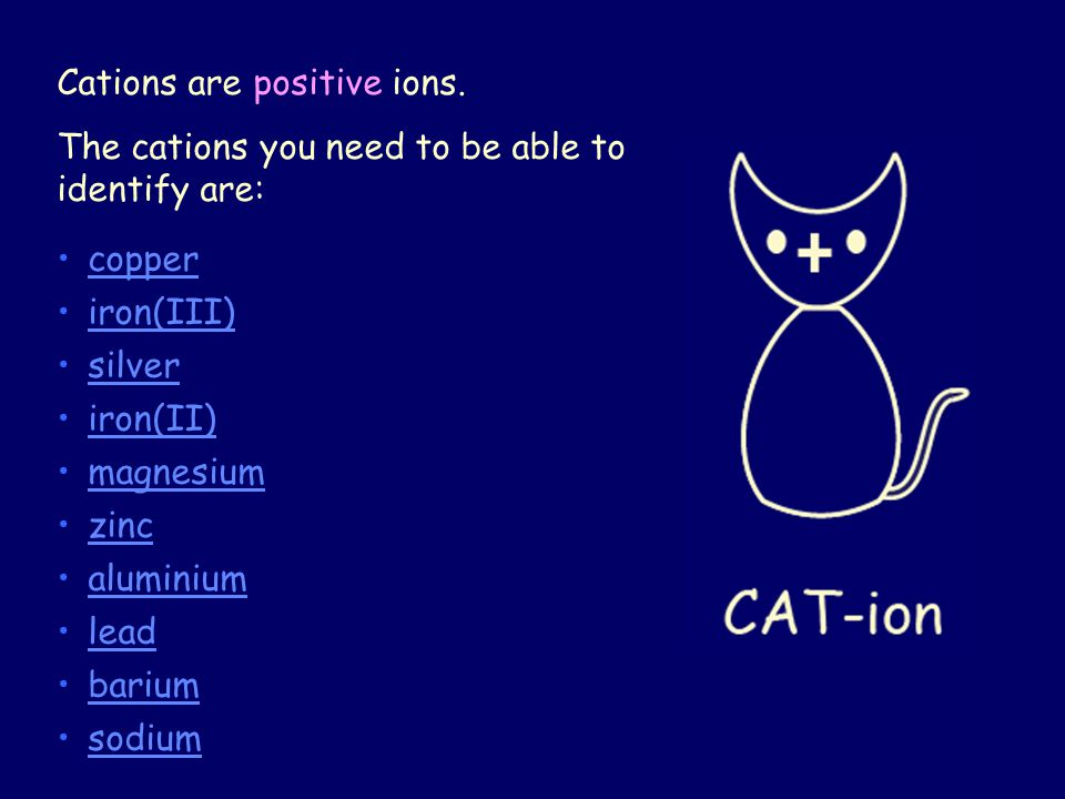 Cations are positive ions.