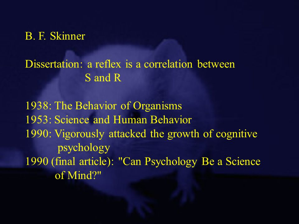 B. F. Skinner Dissertation: a reflex is a correlation between. S and R. 1938: The Behavior of Organisms.
