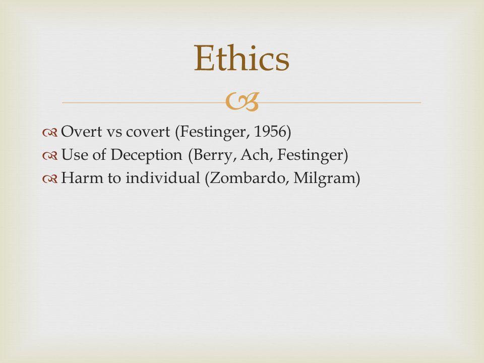 Ethics Overt vs covert (Festinger, 1956)