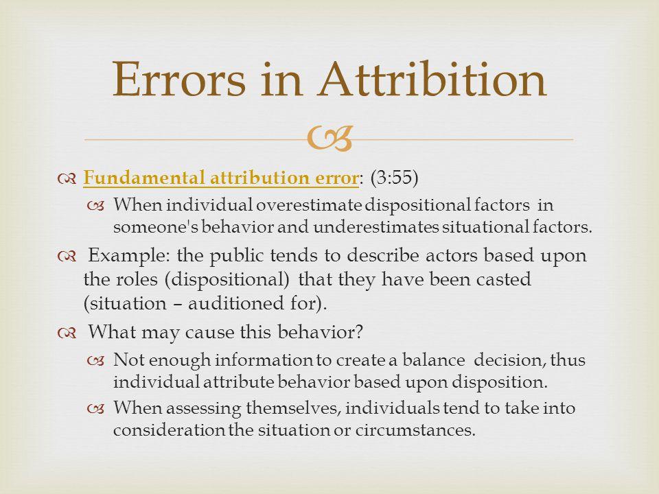 Errors in Attribition Fundamental attribution error: (3:55)