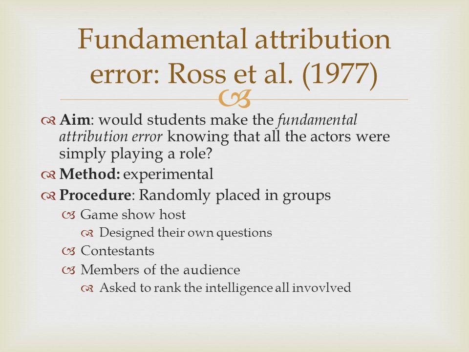 Fundamental attribution error: Ross et al. (1977)