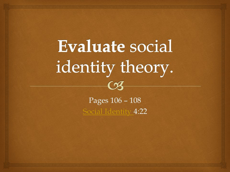 Evaluate social identity theory.