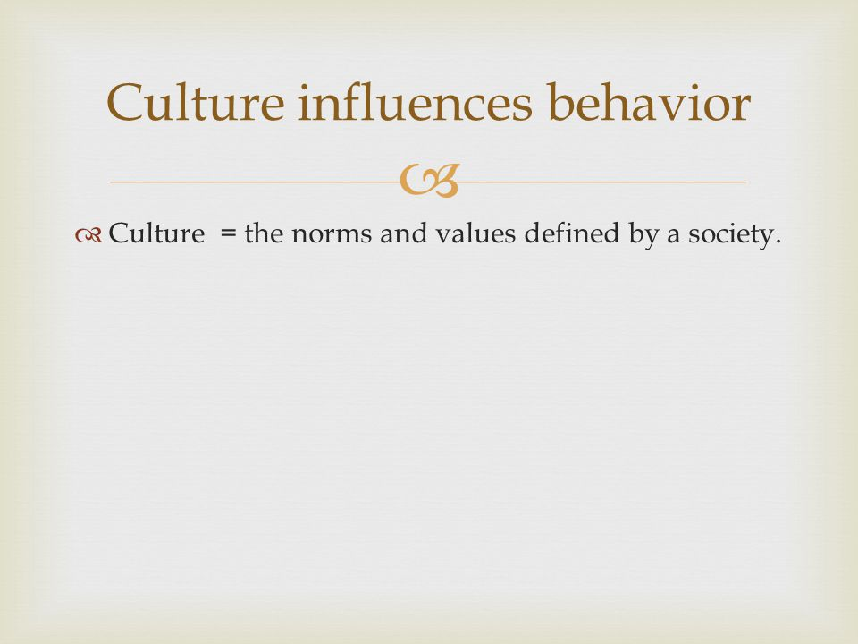 Culture influences behavior