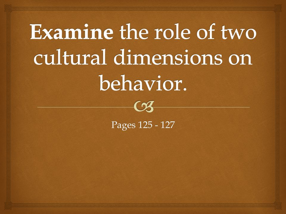 cultural dimensions on behavior Cultural dimensions of learning: sources of thinking and behavior the sources of influence on thinking and behavior can be seen as existing at several levels.