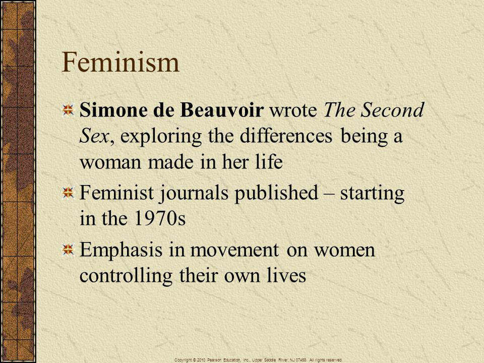Feminism Simone de Beauvoir wrote The Second Sex, exploring the differences being a woman made in her life.