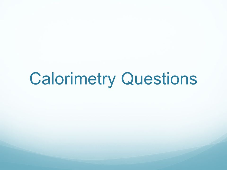 Calorimetry Questions