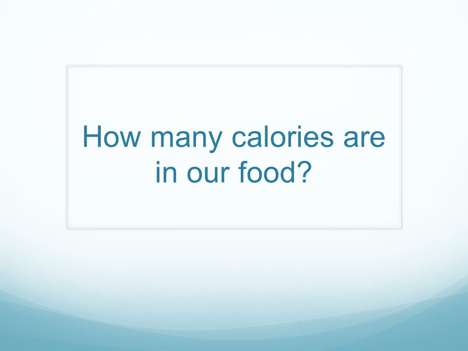 How many calories are in our food
