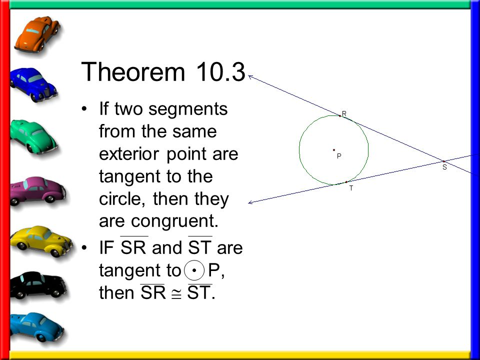 Theorem 10.3 If two segments from the same exterior point are tangent to the circle, then they are congruent.