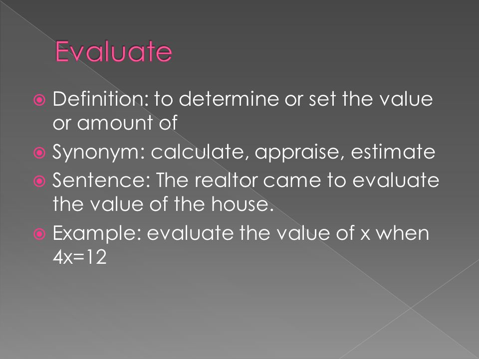 Evaluate Definition: to determine or set the value or amount of