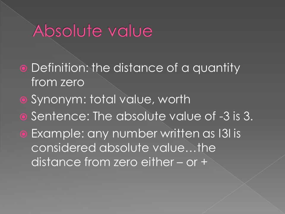 Absolute value Definition: the distance of a quantity from zero