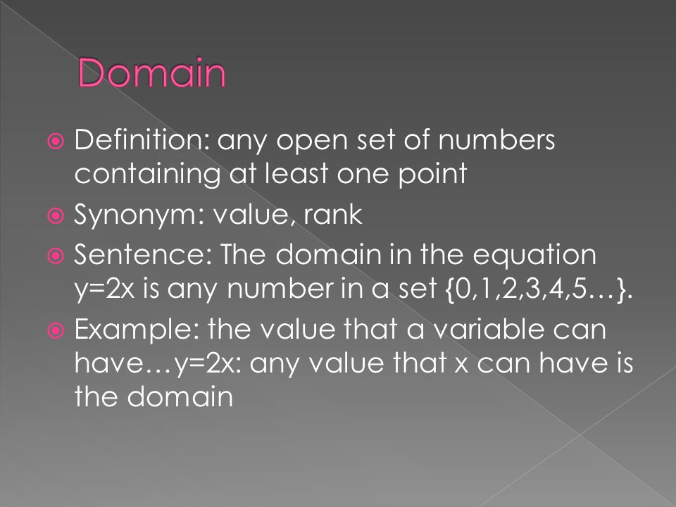 Domain Definition: any open set of numbers containing at least one point. Synonym: value, rank.