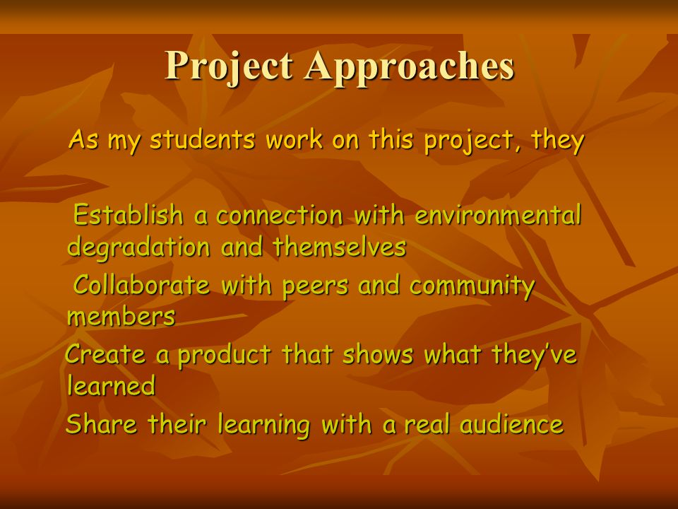 Project Approaches As my students work on this project, they