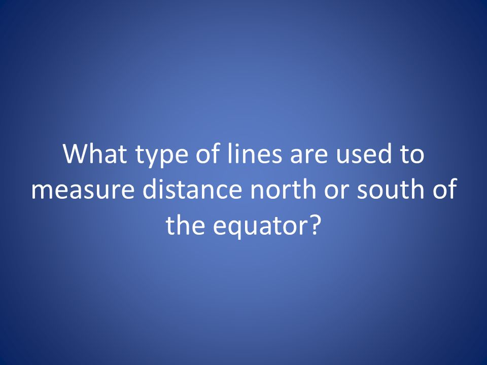 What type of lines are used to measure distance north or south of the equator