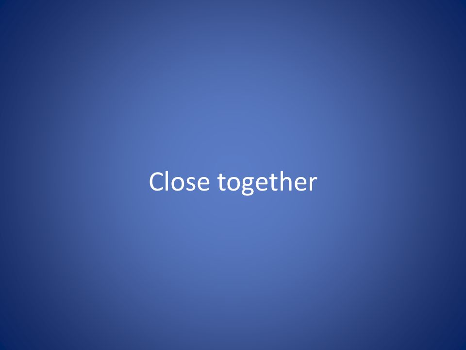 Close together