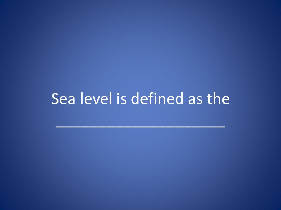 Sea level is defined as the ____________________