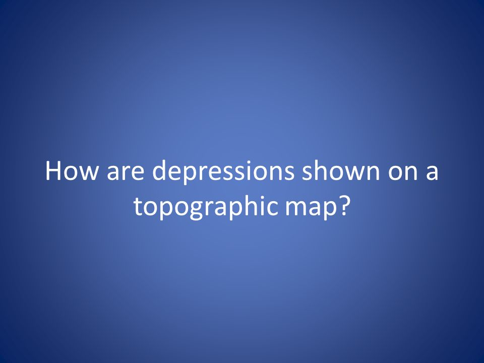 How are depressions shown on a topographic map