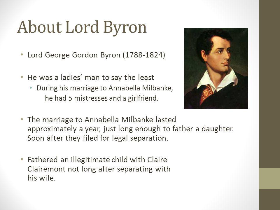 About Lord Byron Lord George Gordon Byron (1788-1824)