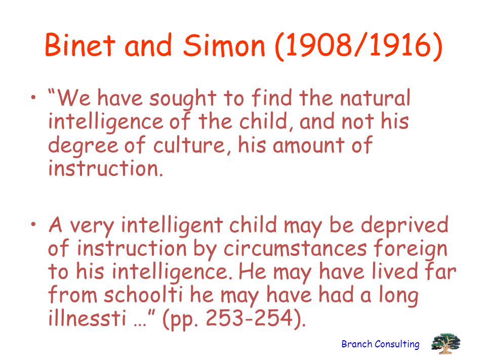 Binet and Simon (1908/1916) We have sought to find the natural intelligence of the child, and not his degree of culture, his amount of instruction.