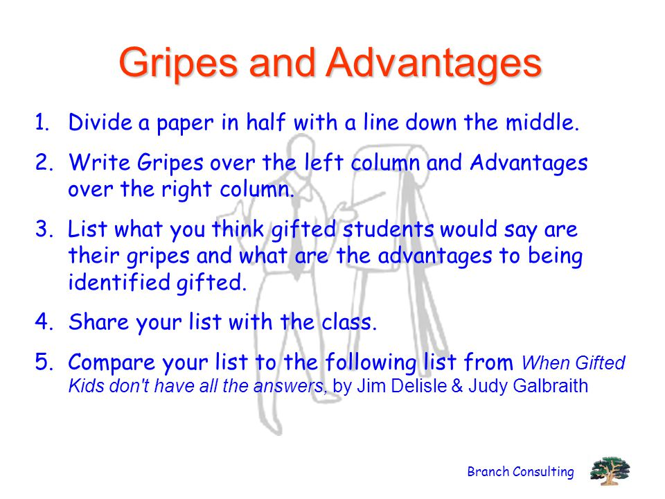 Gripes and Advantages Divide a paper in half with a line down the middle. Write Gripes over the left column and Advantages over the right column.
