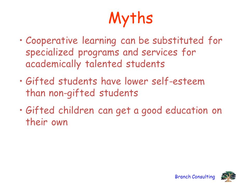 Myths Cooperative learning can be substituted for specialized programs and services for academically talented students.