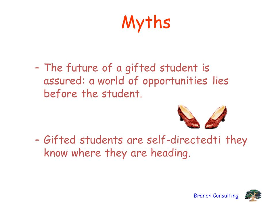Myths The future of a gifted student is assured: a world of opportunities lies before the student.