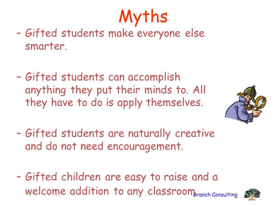 Myths Gifted students make everyone else smarter.