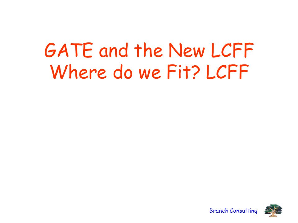 GATE and the New LCFF Where do we Fit LCFF