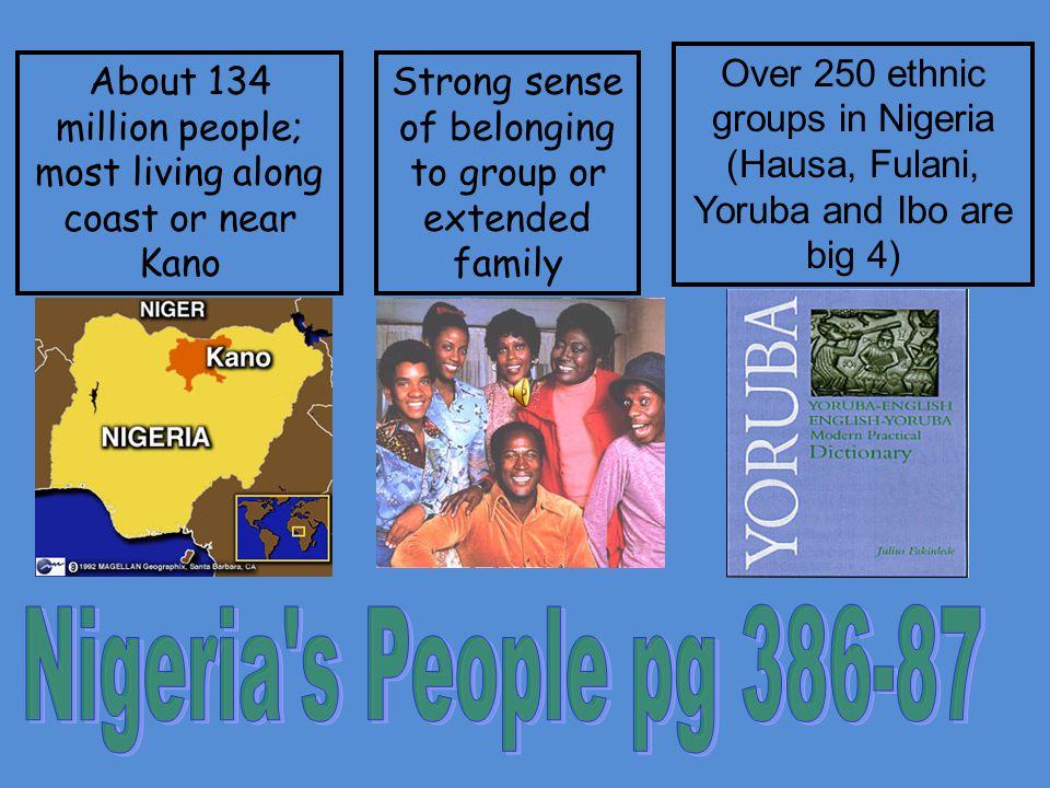Over 250 ethnic groups in Nigeria (Hausa, Fulani, Yoruba and Ibo are big 4)