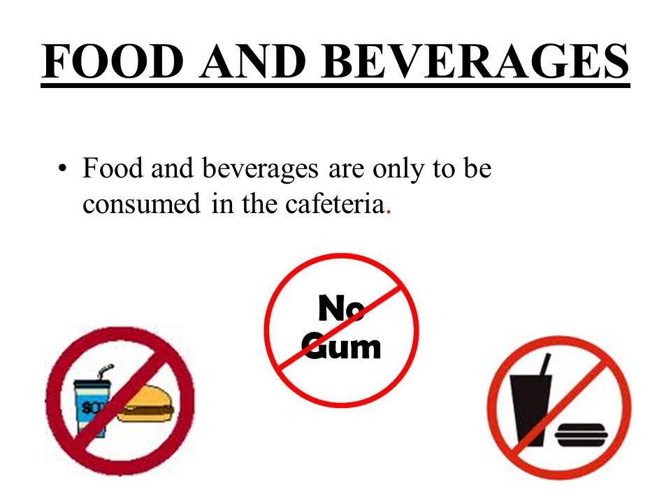 FOOD AND BEVERAGES Food and beverages are only to be consumed in the cafeteria.