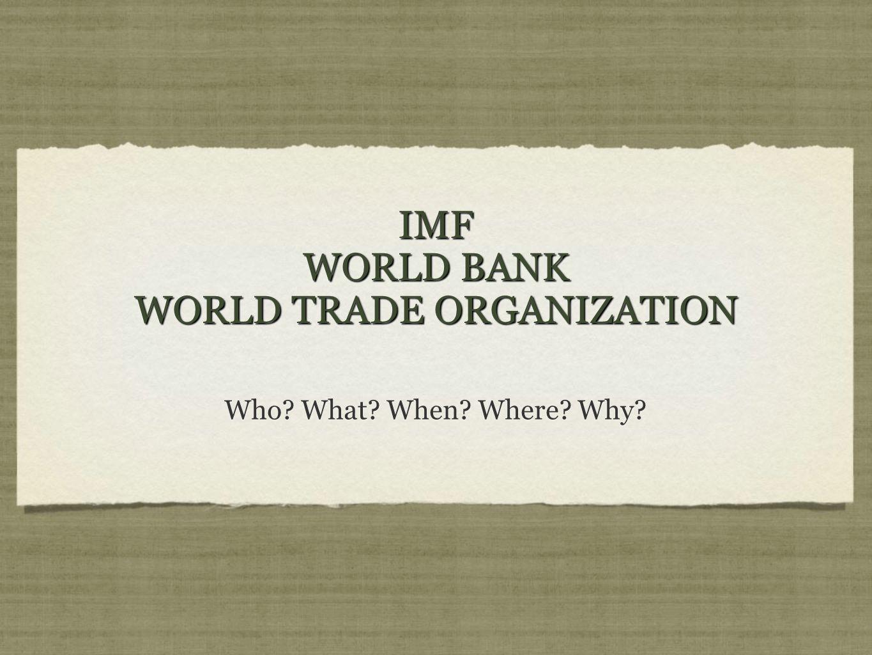 IMF WORLD BANK WORLD TRADE ORGANIZATION