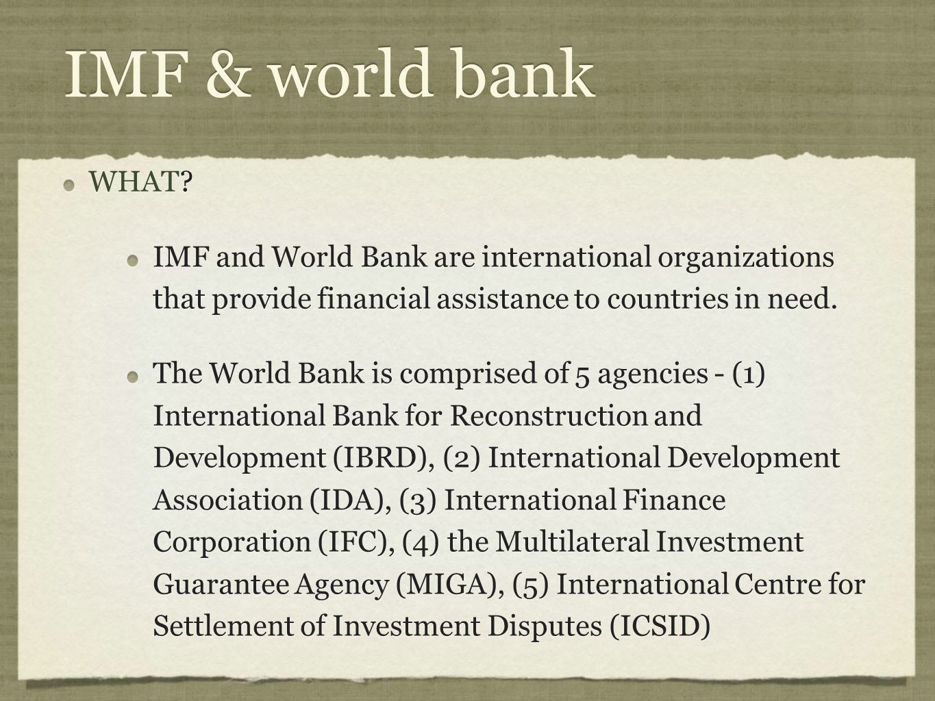IMF & world bank WHAT IMF and World Bank are international organizations that provide financial assistance to countries in need.