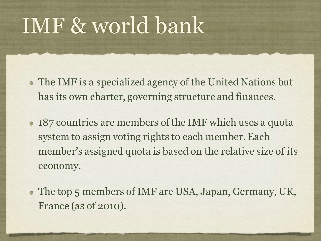 IMF & world bank The IMF is a specialized agency of the United Nations but has its own charter, governing structure and finances.
