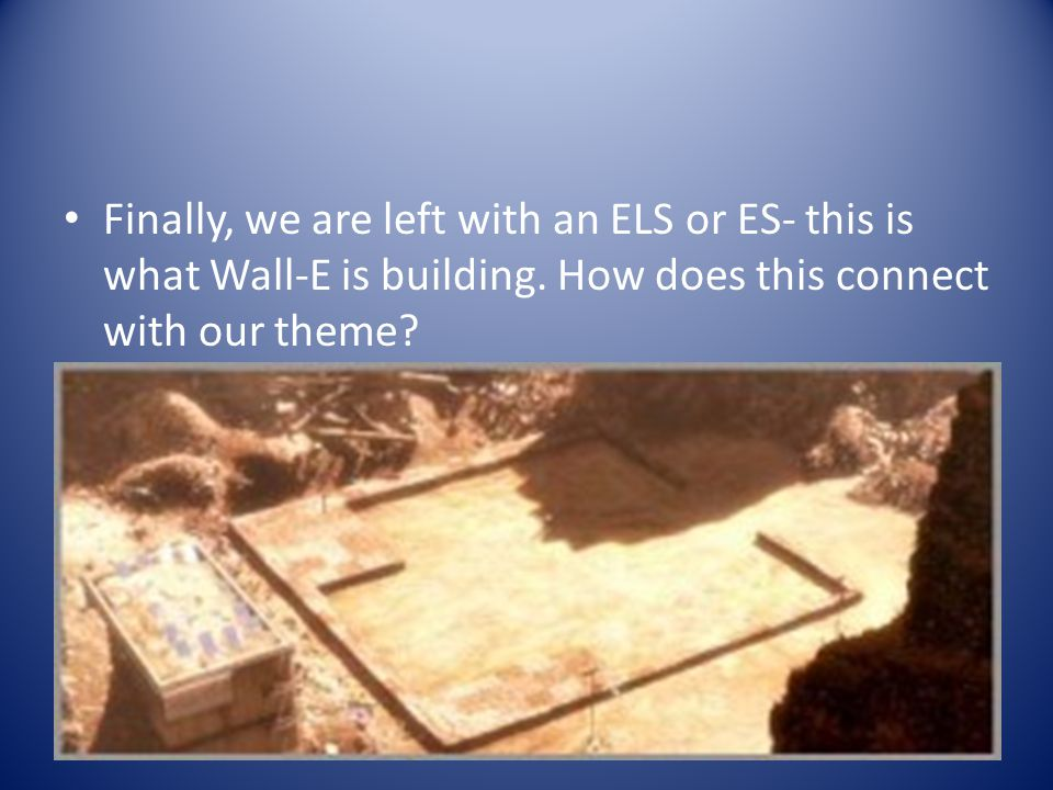 Finally, we are left with an ELS or ES- this is what Wall-E is building.