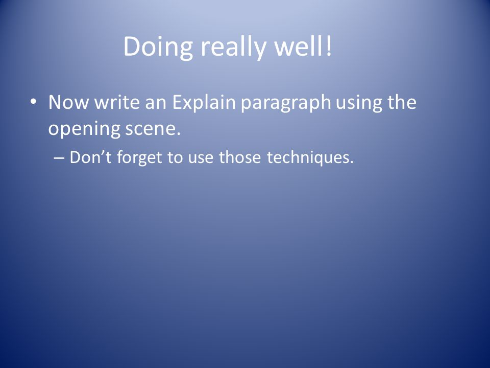 Doing really well. Now write an Explain paragraph using the opening scene.