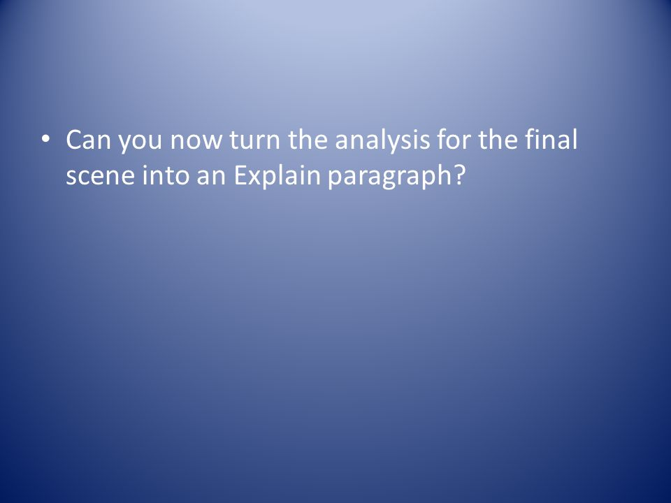 Can you now turn the analysis for the final scene into an Explain paragraph