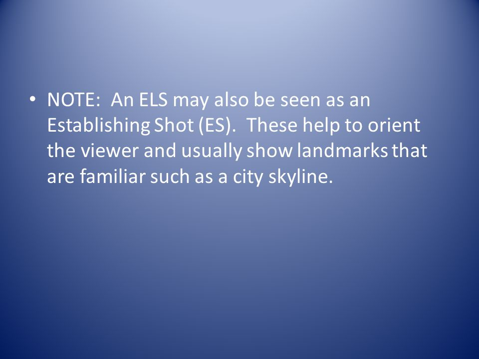 NOTE: An ELS may also be seen as an Establishing Shot (ES)