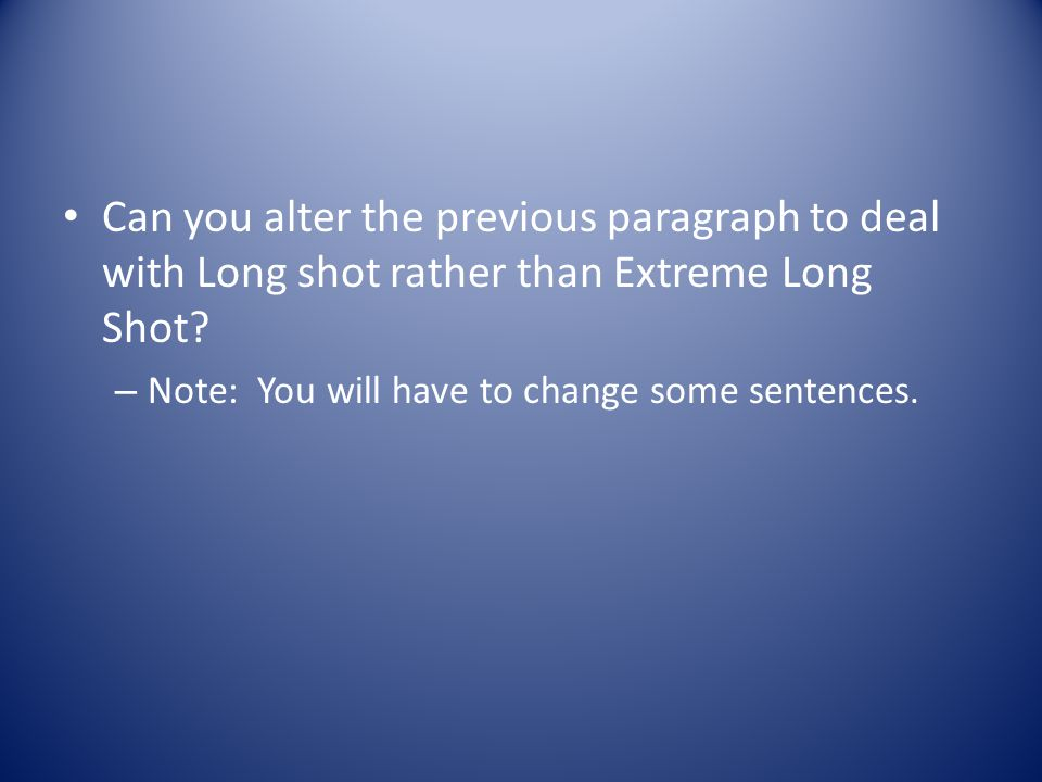 Can you alter the previous paragraph to deal with Long shot rather than Extreme Long Shot