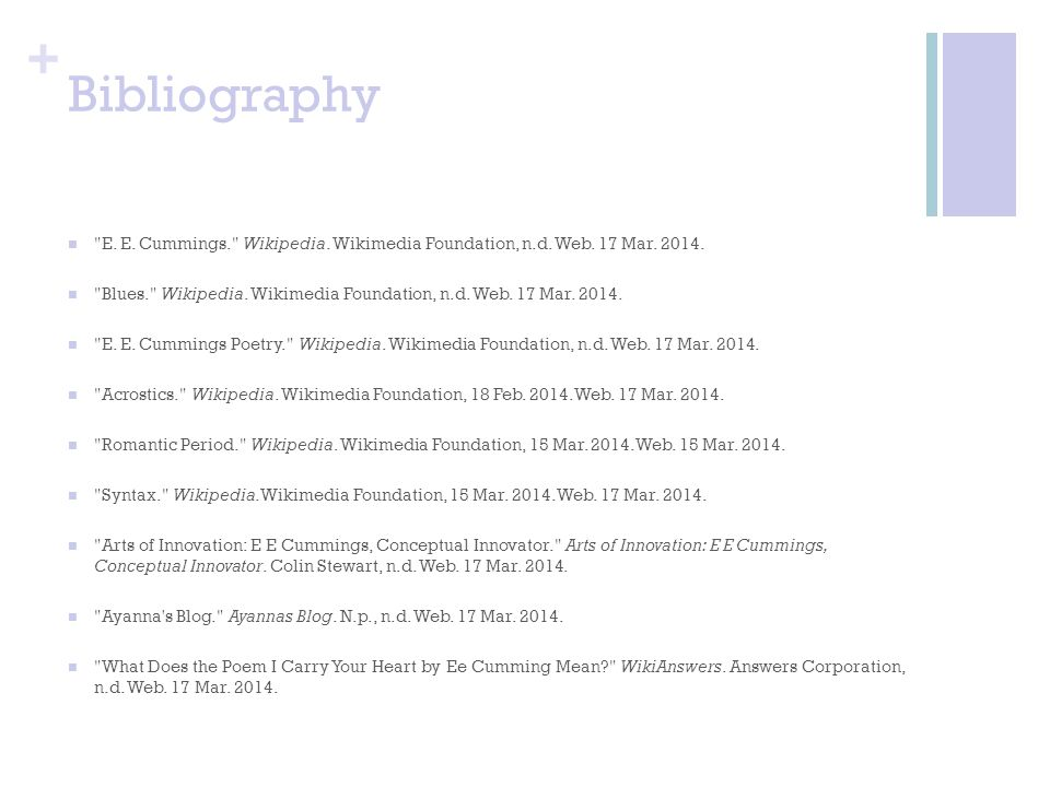 Bibliography E. E. Cummings. Wikipedia. Wikimedia Foundation, n.d. Web. 17 Mar